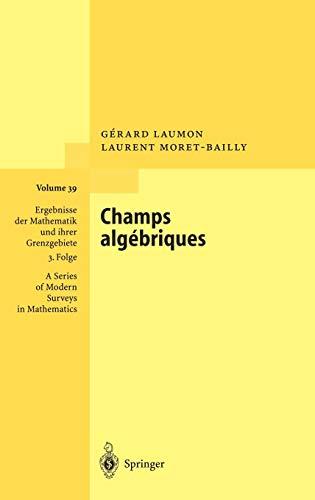 Champs algébriques (Ergebnisse der Mathematik und ihrer Grenzgebiete. 3. Folge / A Series of Modern Surveys in Mathematics (39))