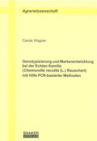 Genotypisierung und Markerentwicklung bei der Echten Kamille (Chamomilla recutita (L.) Rauschert) mit Hilfe PCR-basierter Methoden