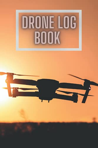 Drone Log book: An Easy-to-Use Drone Flight Logbook With Space for More Than 100 Flights - Log Your Drone Pilot | Vol.10