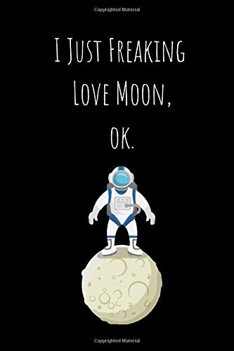 I Just Freaking Love Moon, Ok.: Lined Notebook 100 pages (6 x 9)