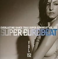 Super Eurobeat V.152 by Super Eurobeat V.152 (2004-10-20)