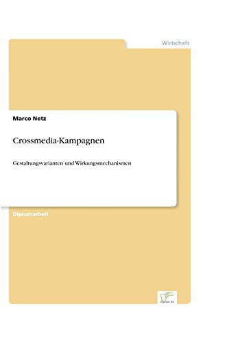 Crossmedia-Kampagnen: Gestaltungsvarianten und Wirkungsmechanismen