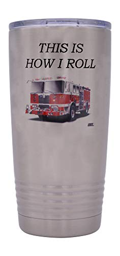 Funny Firefighter 20 Oz. Travel Tumbler Mug Cup w/Lid Vacuum Insulated This is How I Roll Fireman Gift