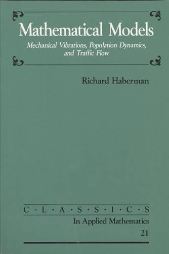 Mathematical Models: Mechanical Vibrations, Population Dynamics, and Traffic Flow (Classics in Applied Mathematics, Seri