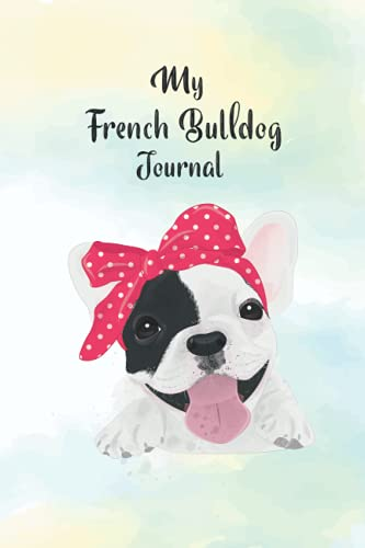 My French Bulldog's Journal: Pet Vaccine & Medication Tracking Log Book Journal | Notebook, Dog Health tracker, records organizer & note keeper Dog Owner Gift