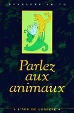 Parlez aux animaux de Pénélope Smith