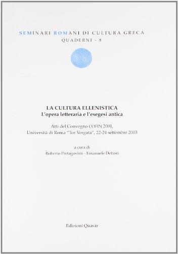 La cultura ellenistica. L'opera letteraria e l'esegesi antica. Atti del convegno (Roma, 22-24 settembre 2003)