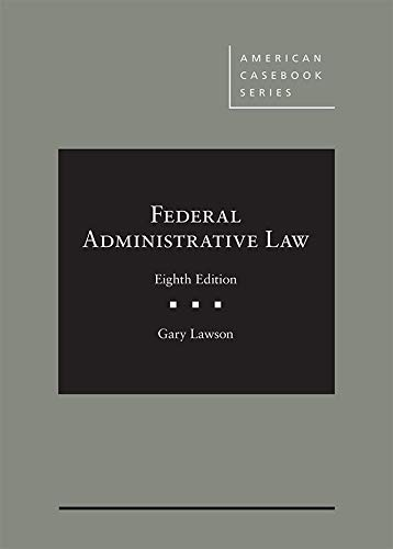 Compare Textbook Prices for Federal Administrative Law American Casebook Series 8 Edition ISBN 9781640201491 by Lawson, Gary