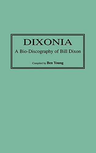 Compare Textbook Prices for Dixonia: A Bio-Discography of Bill Dixon Discographies First Edition, First Printing Edition ISBN 9780313302756 by Young, Benjamin I.