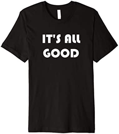 It s All Good Inspiration Laid Back Positive Vibes Kindness Premium T Shirt product image