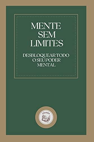 Mente Sem Limites: desbloquear todo o seu poder mental