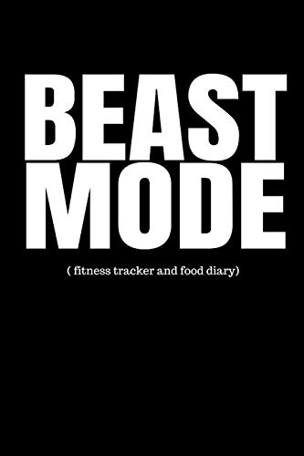 Beast Mode (Fitness Tracker and Food Diary): Men's Exercise and Food Journal (Track Muscle Gains, Body Measurements and Gym Activity)