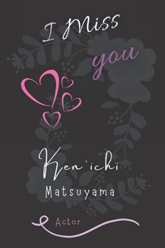 I Love you Ken'ichi Matsuyama Actor: Wonderful Journal Notebook for Fans (Women, Girls, Boys). Keep it for your Self or Make it a Nice Gift idea for Birthday & Happiest Times in Life, Be Happy with the Actor you Love.