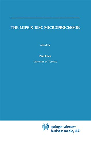 The MIPS-X RISC Microprocessor (The Springer International Series in Engineering and Computer Science (81), Band 81)