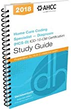 The Home Care Coding Specialist - Diagnosis (HCS-D) ICD-10-CM Certification Study Guide