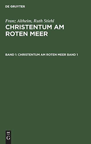 Franz Altheim; Ruth Stiehl: Christentum am Roten Meer. Band 1
