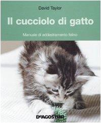 Il cucciolo di gatto. Manuale di addestramento felino. Ediz. illustrata