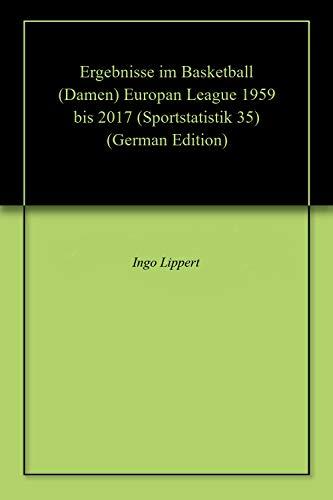Ergebnisse im Basketball (Damen) Europan League 1959 bis 2017 (Sportstatistik 35)