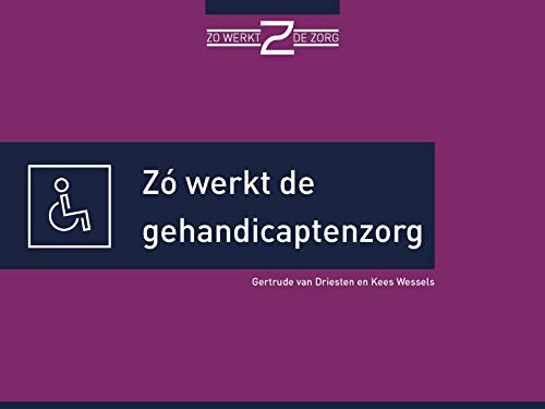 Zó werkt de gehandicaptenzorg (Dutch Edition)