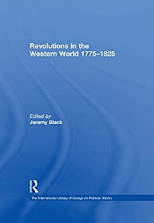 Revolutions in the Western World 1775–1825 (The International Library of Essays on Political History)