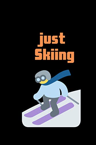 just Skiing: Skiing just Themed Notebook Gift Ideas for Skiing Lovers ,Gifts for Boys Girls Kids Teens Students Women Men,lined notebook page 120 size 6x9 inch