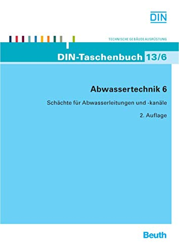 Abwassertechnik 6: Schächte für Abwasserleitungen und -kanäle, Straßenentwässerungsgegenstände (DIN-Taschenbuch)