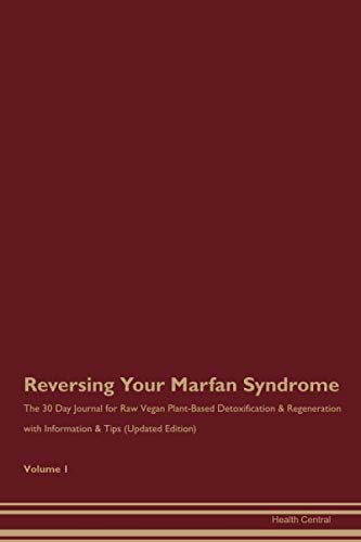 Reversing Your Marfan Syndrome: The 30 Day Journal for Raw Vegan Plant-Based Detoxification &...