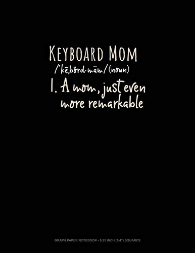 Keyboard Mom (Noun) 1.A Mom, Just Even More Remarkable: Graph Paper Notebook - 0.25 Inch (1/4
