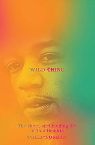 Image of Wild Thing: The Short, Spellbinding Life of Jimi Hendrix