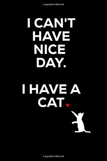 I can't Have Nice things i Have A Cat: I can't Have Nice things i Have A Cat, Funny Notebook Journal| Christmas Gift Idea for Cat Lovers | Perfect Birthday Gift for Women, Girlfriend, Wife , Gag Gift