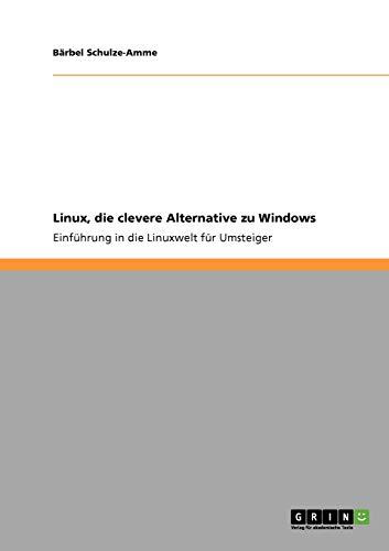Linux, die clevere Alternative zu Windows: Einführung in die Linuxwelt für Umsteiger