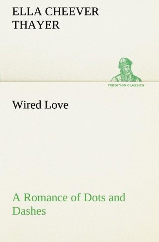 鎮痛剤劇作家投獄Wired Love a Romance of Dots and Dashes (TREDITION CLASSICS)
