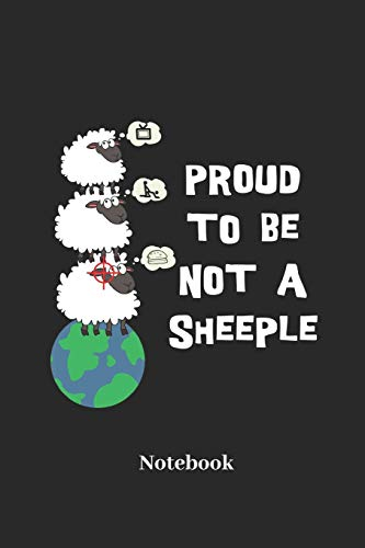 Proud To Be Not A Sheeple Notebook: Lined journal for individual and undeceived people - paperback, diary gift for men, women and children