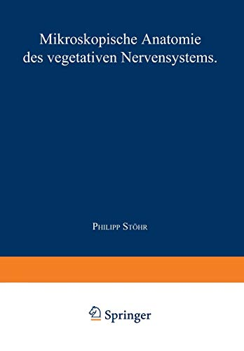 Nervensystem: Fünfter Teil Mikroskopische Anatomie des Vegetativen Nervensystems (Handbuch der mikroskopischen Anatomie des Menschen Handbook of Mikroscopic Anatomy, 4 / 5)
