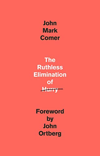 [John Mark Comer] The Ruthless Elimination of Hurry: How to Stay Emotionally Healthy and Spiritually Alive in The Chaos of The Modern World-Hardcover