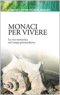 Monaci per vivere. La vita monastica nel tempo postmoderno