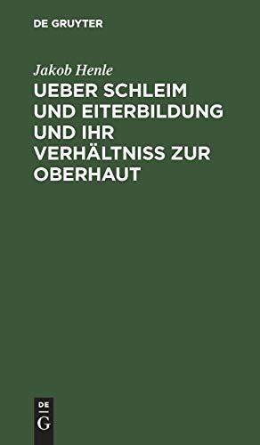 Ueber Schleim und Eiterbildung und ihr Verhältniß zur Oberhaut: Vorgelesen in der Sitzung der Hufeland. med.-chirurg. Gesellschaft d. 16. Februar 1838