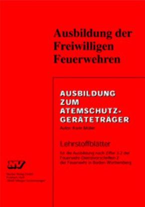 Ausbildung zum Atemschutzgeräteträger: Lehrstoffblätter für die Ausbildung nach Ziffer 4.1 der Feuerwehr-Dienstvorschriften 2/1 und 2/2 der Feuerwehr in Baden-Württemberg