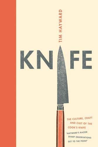 Knife. The Cult. Craft And Culture Of The Cook's Knife: The Culture, Craft and Cult of Cook's Knife