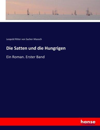 Die Satten und die Hungrigen: Ein Roman. Erster Band