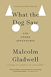notes, quotes, the ripening, What the Dog Saw, Malcolm Gladwell