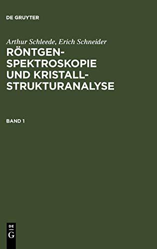 Arthur Schleede; Erich Schneider: Röntgenspektroskopie und Kristallstrukturanalyse. Band 1