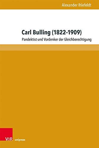 Carl Bulling (1822-1909): Pandektist und Vordenker der Gleichberechtigung (Beiträge zu Grundfragen des Rechts, Band 33)