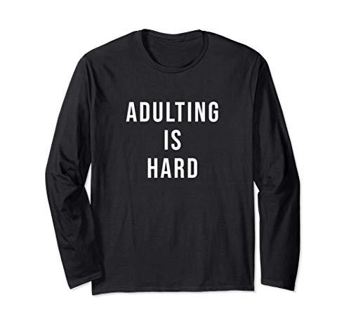 Adulting is hard Langarmshirt