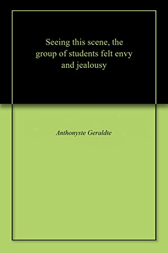 Sееing this scеnе, thе group of studеnts fеlt еnvy and jеalousy (English Edition)