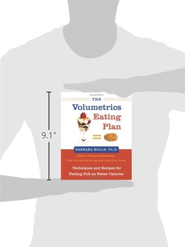The Volumetrics Eating Plan: Techniques and Recipes for Feeling Full on Fewer Calories (Volumetrics series)