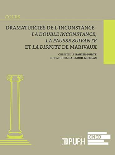 Dramaturgies de l'inconstance : La double inconstance, La fausse suivante et La dispute de Marivaux