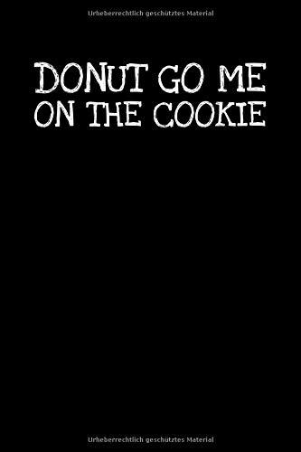 Donut Go Me On The Cookie: Notizbuch Journal Tagebuch 100 linierte Seiten | 6x9 Zoll (ca. DIN A5)