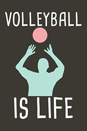 Volleyball Is Life: Volleyball Journal Notebook With Lined Pages To Write In, Cute Volleyball Gift For Men Women Boys And Girls, Volleyball Players Gift Idea