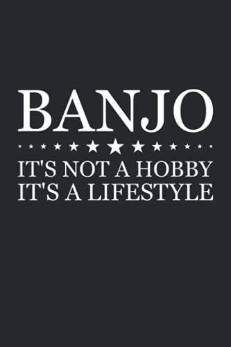 Banjo It s Not A Hobby It s A Lifestyle Notebook - Large 6 x 9 inches - 127 Pages